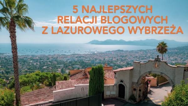 5 najlepszych relacji blogowych z Lazurowego Wybrzeża
